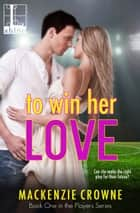 To Win Her Love ebook by Mackenzie Crowne
