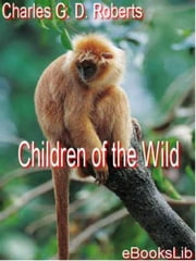 Children of the Wild ebook by Charles G. D. Roberts