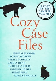 Cozy Case Files: A Cozy Mystery Sampler, Volume 5 ebook by Susan C. Shea, Auralee Wallace, Judith Flanders,...