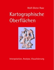 Kartographische Oberflächen - Interpolation, Analyse, Visualisierung ebook by Wolf-Dieter Rase