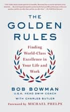 The Golden Rules - Finding World-Class Excellence in Your Life and Work ebook by Bob Bowman, Charles Butler