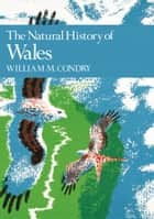 The Natural History of Wales (Collins New Naturalist Library, Book 66) ebook by William. M. Condry