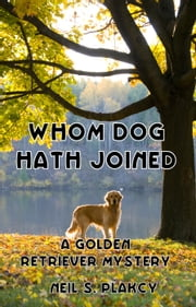 Whom Dog Hath Joined - Golden Retriever Mysteries, #5 ebook by Neil Plakcy