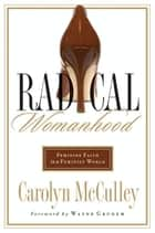 Radical Womanhood ebook by Carolyn McCulley