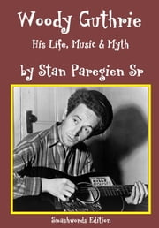 Woody Guthrie: His Life, Music & Life ebook by Stan Paregien Sr