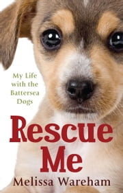 Rescue Me - My Life with the Battersea Dogs ebook by Melissa Wareham