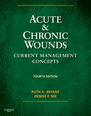 Acute and Chronic Wounds ebook by Ruth Bryant,Denise Nix