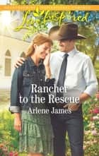 Rancher to the Rescue - A Wholesome Western Romance ebook by Arlene James