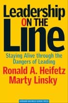 Leadership on the Line ebook by Ronald A. Heifetz,Marty Linsky