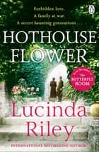 Hothouse Flower ebook by Lucinda Riley