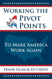 Working the Pivot Points - To Make America Work Again ebook by Frank Islam,Ed Crego