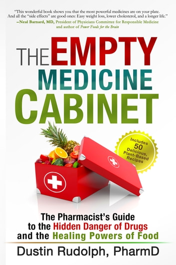 The Empty Medicine Cabinet - The Pharmacist's Guide to the Hidden Danger of Drugs and the Healing Powers of Food ebook by Dustin Rudolph