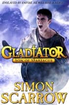 Gladiator: Son of Spartacus ebook by Simon Scarrow