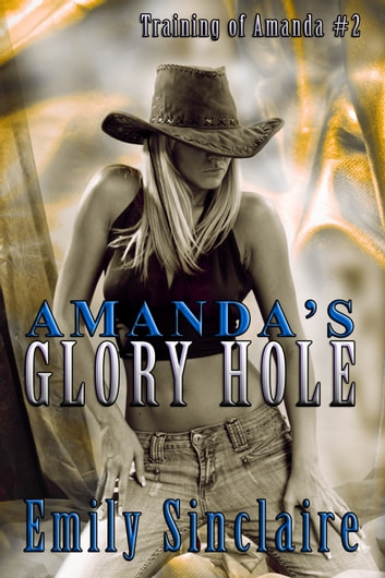 Amanda's Glory Hole ebook by Emily Sinclaire