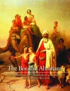 The Book of Abraham, Its Authenticity Established as a Divine and Ancient Record ebook by Elder George Reynolds