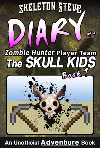 Minecraft Diary of a Zombie Hunter Player Team 'The Skull Kids': Book 1 ebook by Skeleton Steve