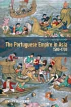The Portuguese Empire in Asia, 1500-1700 - A Political and Economic History ebook by Sanjay Subrahmanyam