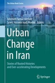 Urban Change in Iran - Stories of Rooted Histories and Ever-accelerating Developments ebook by Fatemeh Farnaz Arefian,Seyed Hossein Iradj Moeini