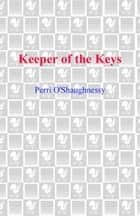 Keeper of the Keys ebook by Perri O'Shaughnessy