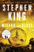 The Dark Tower IV - Wizard and Glass ebook by Stephen King