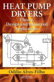 Heat Pump Dryers: Theory, Design and Industrial Applications ebook by Alves-Filho, Odilio