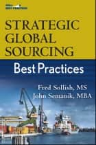 Strategic Global Sourcing Best Practices ebook by Fred Sollish, John Semanik