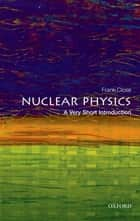 Nuclear Physics: A Very Short Introduction ebook by Frank Close