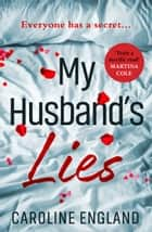 My Husband's Lies: an unputdownable read for summer 2018 ebook by Caroline England