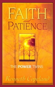Faith and Patience - The Power Twins ebook by Kenneth Copeland