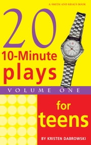 10-Minute Plays for Teens, Volume 1 ebook by Kristen Dabrowski
