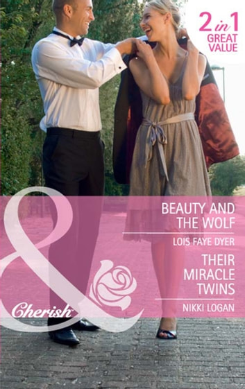 Beauty and the Wolf / Their Miracle Twins: Beauty and the Wolf (The Hunt for Cinderella, Book 7) / Their Miracle Twins (Mills & Boon Cherish) eBook by Lois Faye Dyer,Nikki Logan