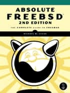Absolute FreeBSD, 2nd Edition ebook by Michael W. Lucas