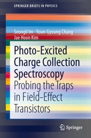 Photo-Excited Charge Collection Spectroscopy - Probing the traps in field-effect transistors ebook by Seongil Im,Youn-Gyoung Chang,Jae Kim