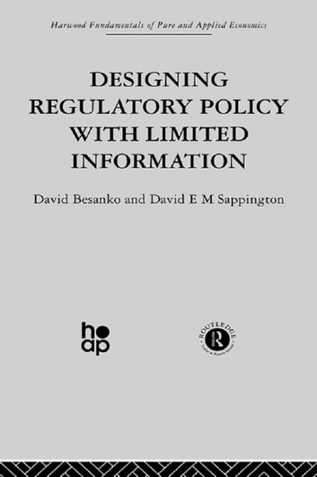 Designing Regulatory Policy with Limited Information ebook by D. Besanko,D. Sappington