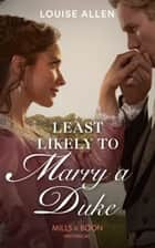 Least Likely To Marry A Duke (Mills & Boon Historical) eBook by Louise Allen