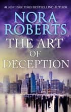The Art of Deception - A Bestselling Novel of Suspense and Obsession ebook by Nora Roberts
