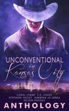 Unconventional in Kansas City ebook by Devon Rhodes, Jambrea Jones, T.A. Chase,...