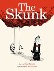 The Skunk ebook by Mac Barnett,Patrick McDonnell