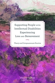Supporting People with Intellectual Disabilities Experiencing Loss and Bereavement - Theory and Compassionate Practice ebook by Mandy Parks,Helena Priest,Philip Dodd,Rachel Forrester-Jones,Ted Bowman,Philip J Larkin,Michele Wiese,Erica Brown,Linda Machin,Sue Read,Noelle Blackman,William Gaventa,Professor Owen Barr,Patsy Corcoran,Mary Davies,Mike Gibbs,Ben Hobson,Karen Ryan,Suzanne Guerin