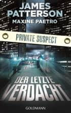 Der letzte Verdacht. Private Suspect - Thriller ebook by James Patterson, Maxine Paetro, Helmut Splinter