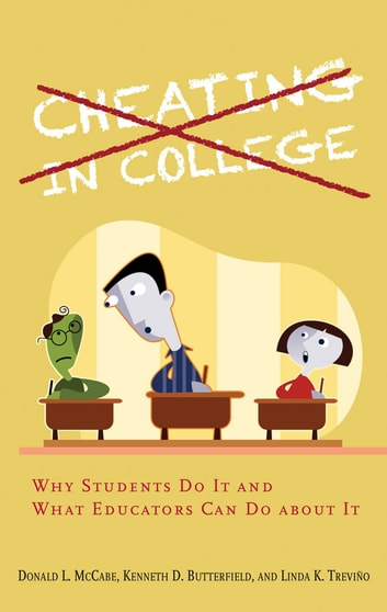 Cheating in College - Why Students Do It and What Educators Can Do about It ebook by Donald L. McCabe,Kenneth D. Butterfield,Linda K. Treviño