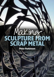 Making Sculpture from Scrap Metal ebook by Peter Parkinson