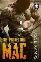 The Protector: MAC - Cover Six Security, #1 ebook by Lisa B. Kamps