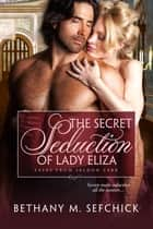 The Secret Seduction of Lady Eliza ebook by Bethany Sefchick
