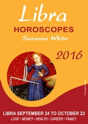 LIBRA Horoscopes Suzanne White 2016 ebook by Suzanne White