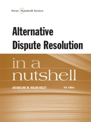 Alternative Dispute Resolution in a Nutshell, 4th ebook by Jacqueline Nolan-Haley