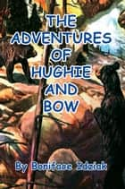 THE ADVENTURES OF HUGHIE AND BOW ebook by Boniface Idziak