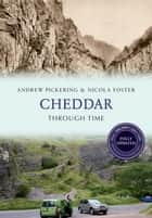 Cheddar Through Time Revised Edition ebook by Andrew Pickering, Nicola Foster