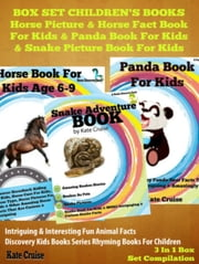 Box Set Children's Books: Horse Picture & Horse Fact Book For Kids & Panda Book For Kids & Snake Picture Book For Kids - 3 In 1 Box Set: Discovery Kids Books & Rhyming Books For Children ebook by Kate Cruise