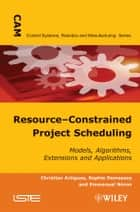 Resource-Constrained Project Scheduling ebook by Christian Artigues,Sophie Demassey,Emmanuel Néron